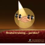 Mental training… pardon?